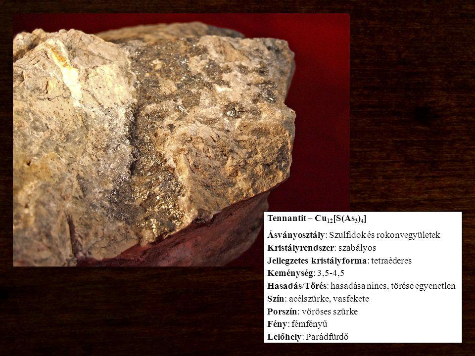 Tennantit – Cu12[S(As3)4] Ásványosztály: Szulfidok és rokonvegyületek. Kristályrendszer: szabályos.